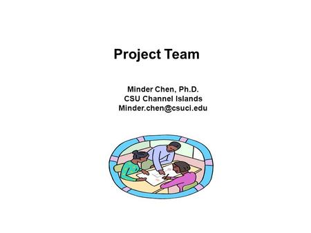 Project Team Minder Chen, Ph.D. CSU Channel Islands
