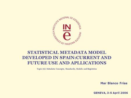 Joint UNECE/Eurostat/OECD work session on statistical metadata (METIS) 1 3-5 APRIL 2006Mar Blanco Frías STATISTICAL METADATA MODEL DEVELOPED IN SPAIN:CURRENT.