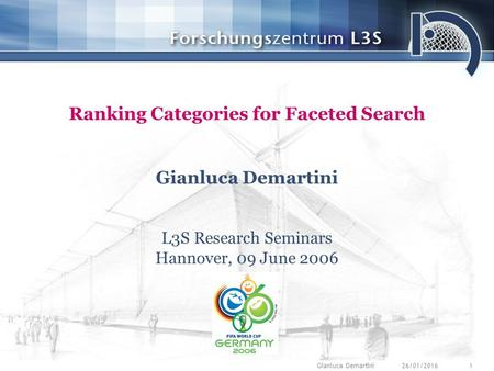26/01/20161Gianluca Demartini Ranking Categories for Faceted Search Gianluca Demartini L3S Research Seminars Hannover, 09 June 2006.