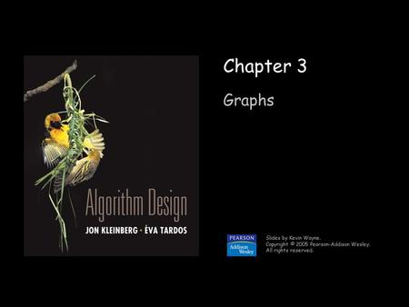 1 Chapter 3 Graphs Slides by Kevin Wayne. Copyright © 2005 Pearson-Addison Wesley. All rights reserved.