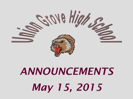 ANNOUNCEMENTS May 15, 2015. If you received an invitation to Honor's Night and were not able to attend please come the front office to pick up your awards.