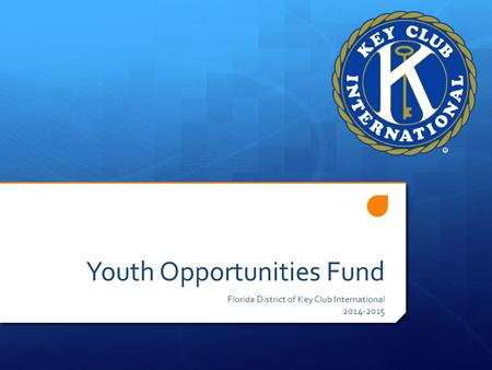Youth Opportunities Fund Florida District of Key Club International 2014-2015.