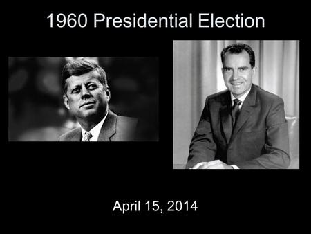 1960 Presidential Election April 15, 2014. 1960 Presidential Election Democrat –John F. Kennedy Republican –Richard M. Nixon Similarities Born in 20th.