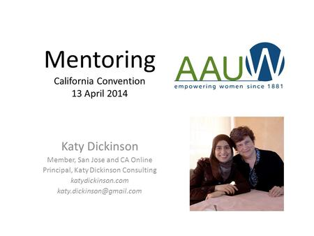 Mentoring California Convention 13 April 2014 Katy Dickinson Member, San Jose and CA Online Principal, Katy Dickinson Consulting katydickinson.com