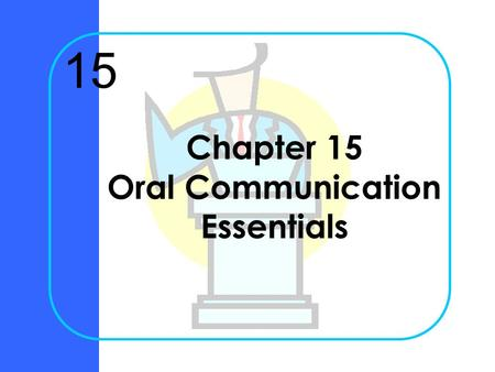 Chapter 15 Oral Communication Essentials