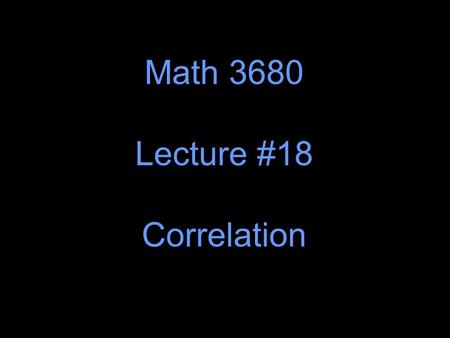 Math 3680 Lecture #18 Correlation. The Correlation Coefficient: Intuition.
