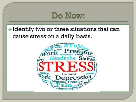  Identify two or three situations that can cause stress on a daily basis.