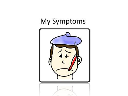 My Symptoms. Fatigue General Body Pain Headaches Irritability Itching Mental Tiredness Muscle Pain Nausea Physical Tiredness.
