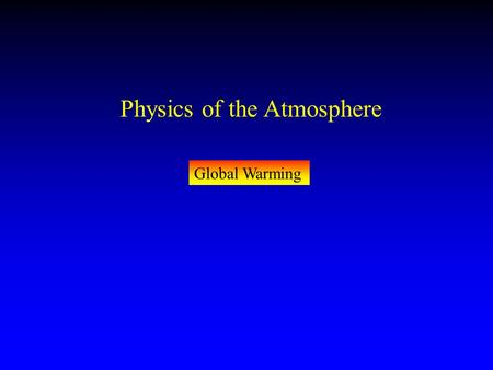 Physics of the Atmosphere Global Warming. The sun Emits Light that radiates through space and warms the Earth.