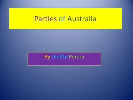 Parties of Australia By Dinithi Perera. Party ideology is called Liberalism. The Liberal Party of Australia is one of the two major Australian political.