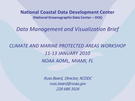 National Coastal Data Development Center (National Oceanographic Data Center – OC6) Data Management and Visualization Brief CLIMATE AND MARINE PROTECTED.