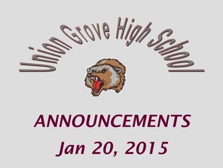 ANNOUNCEMENTS Jan 20, 2015. Room 226, 402 or media center - Feb 11 th Help homeless teens in our area Reading Bowl Team.