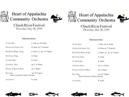 Heart of Appalachia Community Orchestra Clinch River Festival Thursday, May 28, 2009 Selections from: Ol' Man RiverJ. Kern, arr. B. Cerulli Selections.