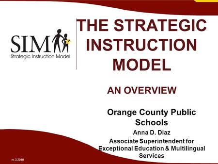THE STRATEGIC INSTRUCTION MODEL AN OVERVIEW Orange County Public Schools Anna D. Diaz Associate Superintendent for Exceptional Education & Multilingual.