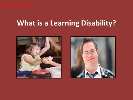 What is a Learning Disability? TEACHER'S SLIDES. Learning Intentions for lesson 3: To describe what a learning disability is To discuss the diversity.