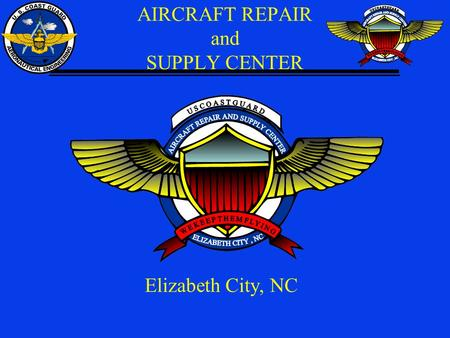 AIRCRAFT REPAIR and SUPPLY CENTER Elizabeth City, NC.