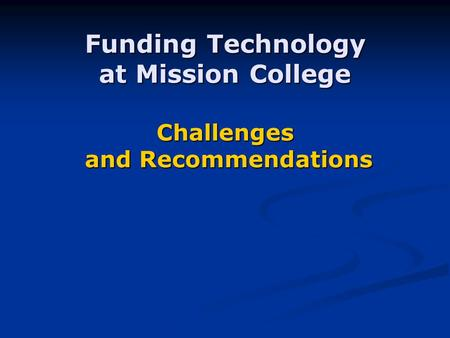 Funding Technology at Mission College Challenges and Recommendations.