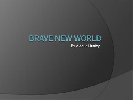 By Aldous Huxley. WHAT WILL THE WORLD BE LIKE IN.