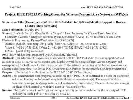 Doc.: IEEE 802.15-07-0794-00-WNG0 Submission July 2007 Jin-Seok Bae (KATS), Jaehwang Yu (SKT), and Ho-In Jeon (KWU) Slide 1 Project: IEEE P802.15 Working.