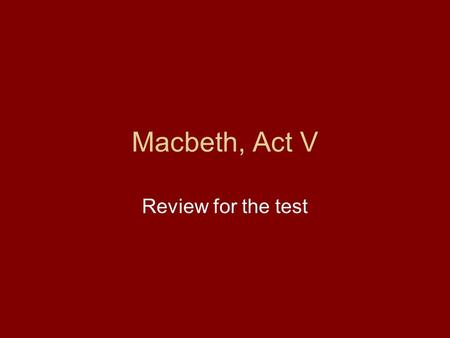 Macbeth, Act V Review for the test. Tragedy Aristotle defined tragedy in his Poetics Term does not refer to a sad play with an unhappy ending Word actually.