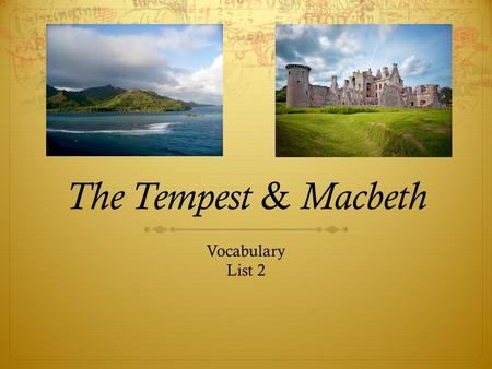 The Tempest & Macbeth Vocabulary List 2. sovereignty  Noun  Supreme power or authority; the authority of a state to govern itself or another state.