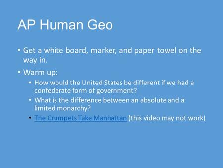 AP Human Geo Get a white board, marker, and paper towel on the way in. Warm up: How would the United States be different if we had a confederate form of.