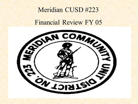 Meridian CUSD #223 Financial Review FY 05. INTRODUCTION & IMPORTANCE A Financial Understanding of the District ' s Past, Present, and Future The purpose.