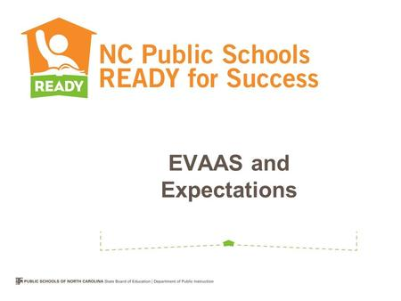 EVAAS and Expectations. Answers the question of how effective a schooling experience is for learners Produces reports that –Predict student success –Show.