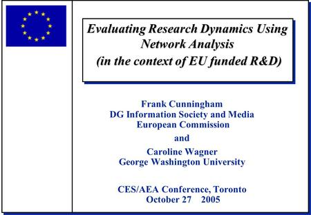 Evaluating Research Dynamics Using Network Analysis (in the context of EU funded R&D) Frank Cunningham DG Information Society and Media European Commission.