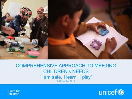 "COMPREHENSIVE APPROACH TO MEETING CHILDREN's NEEDS ""I am safe, I learn, I play"" 8 December 2014."