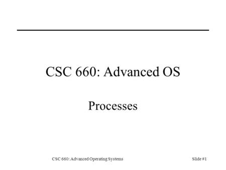 CSC 660: Advanced Operating Systems