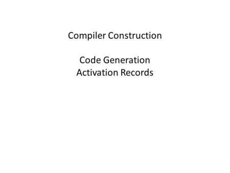 Compiler Construction Code Generation Activation Records
