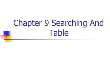 1 Chapter 9 Searching And Table. 2 OBJECTIVE Introduces: Basic searching concept Type of searching Hash function Collision problems.
