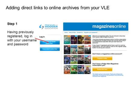 Step 1 Having previously registered, log in with your username and password Adding direct links to online archives from your VLE.