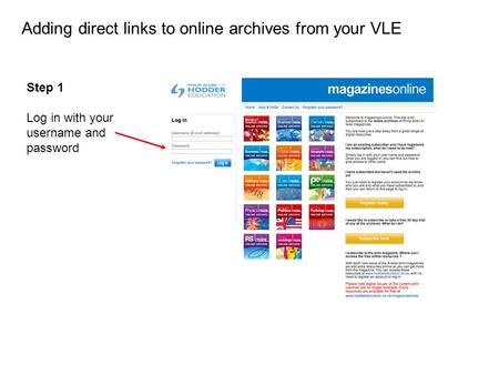 Step 1 Log in with your username and password Adding direct links to online archives from your VLE.