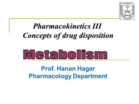 Prof. Hanan Hagar Pharmacology Department Pharmacokinetics III Concepts of drug disposition.