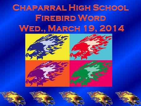 Chaparral High School Firebird Word Wed., March 19, 2014.