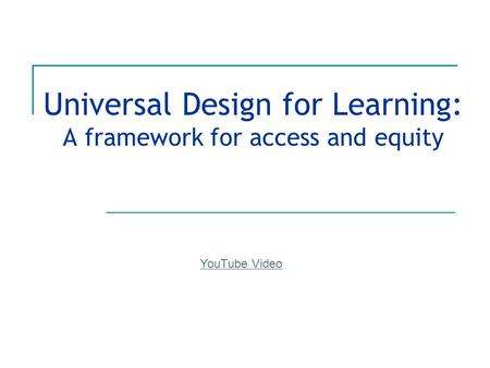 Universal Design for Learning: A framework for access and equity YouTube Video.
