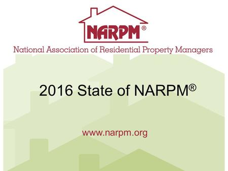 Www.narpm.org 2016 State of NARPM ®. Mission and Vision Statement MISSION: NARPM® provides resources for residential property management professionals.