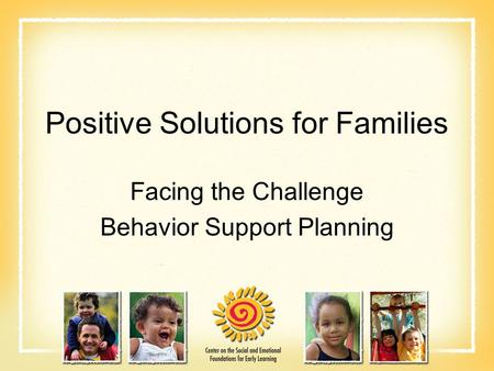 Positive Solutions for Families Facing the Challenge Behavior Support Planning.