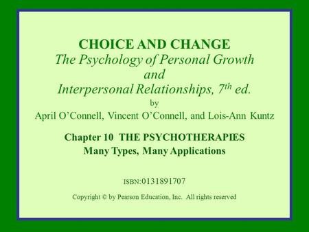 Copyright © by Pearson Education, Inc. All rights reserved CHOICE AND CHANGE The Psychology of Personal Growth and Interpersonal Relationships, 7 th ed.