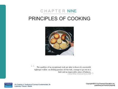 Copyright ©2011 by Pearson Education, Inc. publishing as Pearson [imprint] On Cooking: A Textbook of Culinary Fundamentals, 5e Labensky Hause Martel Copyright.