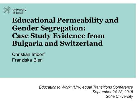 Educational Permeability and Gender Segregation: Case Study Evidence from Bulgaria and Switzerland Christian Imdorf Franziska Bieri Education to Work: