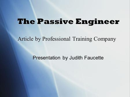 The Passive Engineer Article by Professional Training Company Presentation by Judith Faucette.
