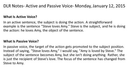 DLR Notes- Active and Passive Voice- Monday, January 12, 2015 What Is Active Voice? In an active sentence, the subject is doing the action. A straightforward.