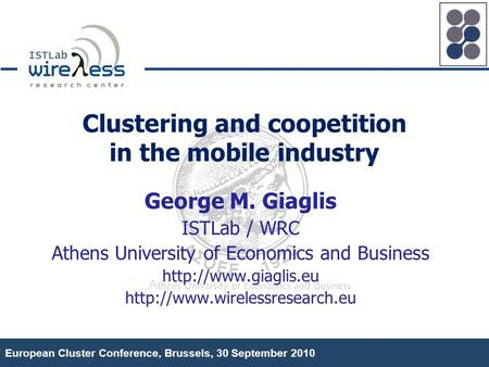 European Cluster Conference, Brussels, 30 September 2010 George M. Giaglis ISTLab / WRC Athens University of Economics and Business