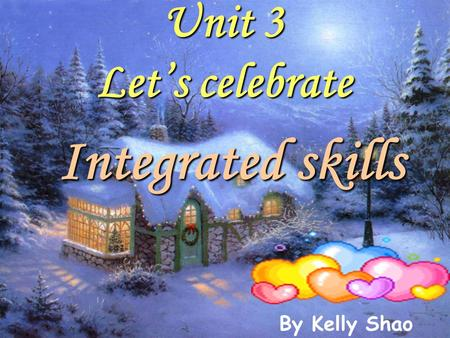 Integrated skills Unit 3 Let's celebrate By Kelly Shao.