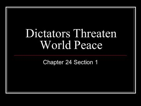 Dictators Threaten World Peace Chapter 24 Section 1.