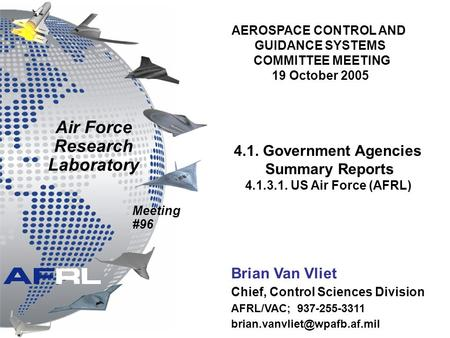 Meeting #96 Brian Van Vliet Chief, Control Sciences Division AFRL/VAC; 937-255-3311 Air Force Research Laboratory AEROSPACE.