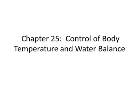 Chapter 25: Control of Body Temperature and Water Balance